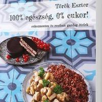 Könyvajánló: Török Eszter: 100% egészség, 0% cukor! (2017)