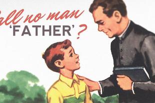 """""""Atyának se hívjatok senkit a földön"""" - miért hívjuk hát atyának a papokat?"""