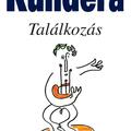 Kundera, Milan: Találkozás - részlet [Könyvfeszt2010]
