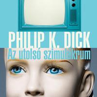 Philip K. Dick: Az utolsó szimulákrum (részlet)
