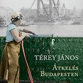 Kelj át te is Budapesten Téreyvel!