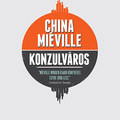 China Miéville: Konzulváros (részlet)