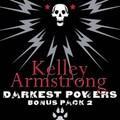 Kelley Armstrong: Darkest Powers Bonus Pack 2