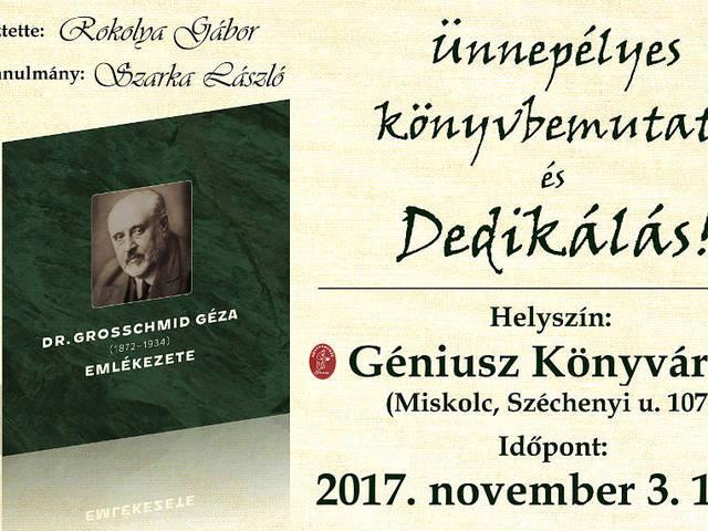 Ünnepélyes könyvbemutató és dedikálás a Géniusz Könyváruházban! - DR. GROSSCHMID GÉZA (1872-1934) EMLÉKEZETE - 2017. november 3. 14:00