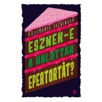 Rosemarie Eichinger: Esznek-e a halottak epertortát?