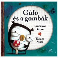 Lanczkor Gábor - Takács Mari: Gúfó és a gombák