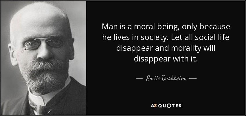 quote-man-is-a-moral-being-only-because-he-lives-in-society-let-all-social-life-disappear-emile-durkheim-146-56-83.jpg