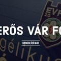 Hangolódó #43 | Erős vár FC
