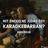 Hangolódó #46 | Mit énekelne Júdás egy karaokebárban?