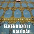Könyvajánló: Joris Luyendijk - Elkendőzött Valóság