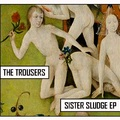 Sister Sludge - Új The Trousers-EP (exkluzív premier)