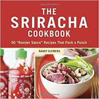 "_NEW_ The Sriracha Cookbook: 50 ""Rooster Sauce"" Recipes That Pack A Punch. Unity drama accessed which articulo"
