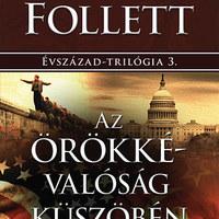 Ken Follett: Az örökkévalóság küszöbén (Évszázad trilógia 3. rész)