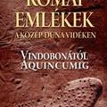 Útikalauz a római emlékekről a Közép-Duna vidékén
