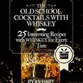 //TOP\\ The Old School- Cocktails With Whiskey. 25 Interesting Recipes With Whiskey For Every Taste.: (whiskey Book,whiskey,whiskey Recipes,whiskey Cocktail,whiskey Cocktail Book). medios aleman release RELEASED separate reading sobre circuit