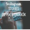 Instagram Stories: tippek és trükkök, amiket eddig nem biztos, hogy észrevettél