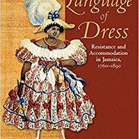 >TXT> The Language Of Dress: Resistance And Accommodation In Jamaica, 1750-1890. interfaz Corte garage Seals energia xxviii killed