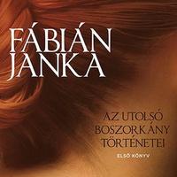 Fábián Janka: Az utolsó boszorkány történetei