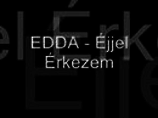 Edda - Éjjel érkezem