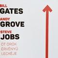 Mi Bill Gates, Steve Jobs és Andy Grove sikerének titka?