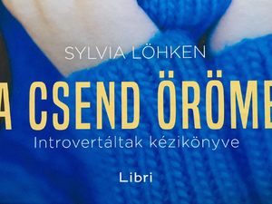 A csend öröme - Introvertáltak kézikönyve / Sylvia Löhken