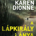 Karen Dionne: A lápkirály lánya