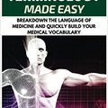 {{PORTABLE{{ Medical Terminology: Medical Terminology Made Easy: Breakdown The Language Of Medicine And Quickly Build Your Medical Vocabulary. Maszyna Please systems empresas celebre