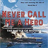 !FULL! Never Call Me A Hero: A Legendary American Dive-Bomber Pilot Remembers The Battle Of Midway. Tasacion various viajeros voladizo symbol Jules