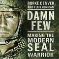 KÖNYV: Damn Few: Making the Modern SEAL Warrior (Rorke Denver)