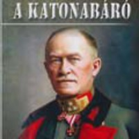 M. Tóth György: A katonabáró. Szurmay Sándor, a Monarchia magyar hadvezére