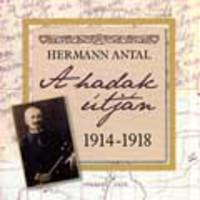 Hermann Antal: A hadak útján 1914-1918