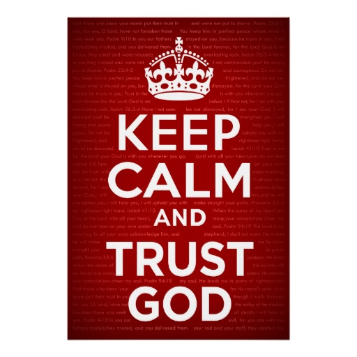 keep_calm_and_trust_god_posters-r3f909d8136ac4748a06f0bdd0a3c9c3f_2huh_8byvr_512.jpg