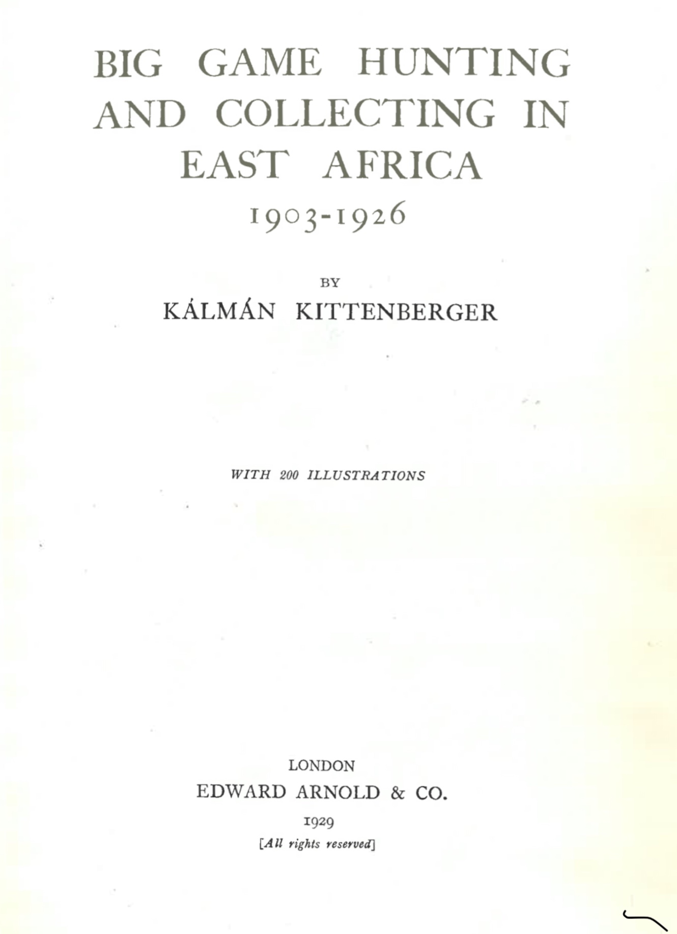 Big game hunting and collecting in East Africa, 1903–1926, London, Arnold, 1929. – Törzsgyűjtemény