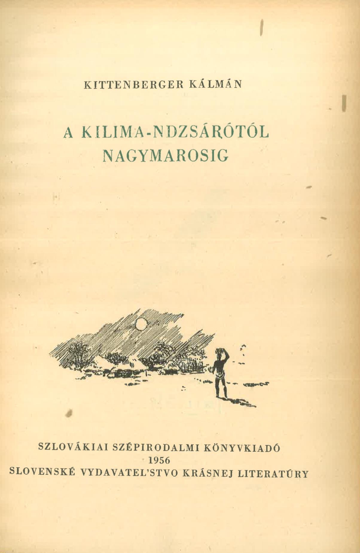 1. A Kilima-Ndzsárótól Nagymarosig, [sajtó alá rend. Czibor János]; [ill. Csergezán Pál], Budapest, Ifjúsági Kiadó, 1956;