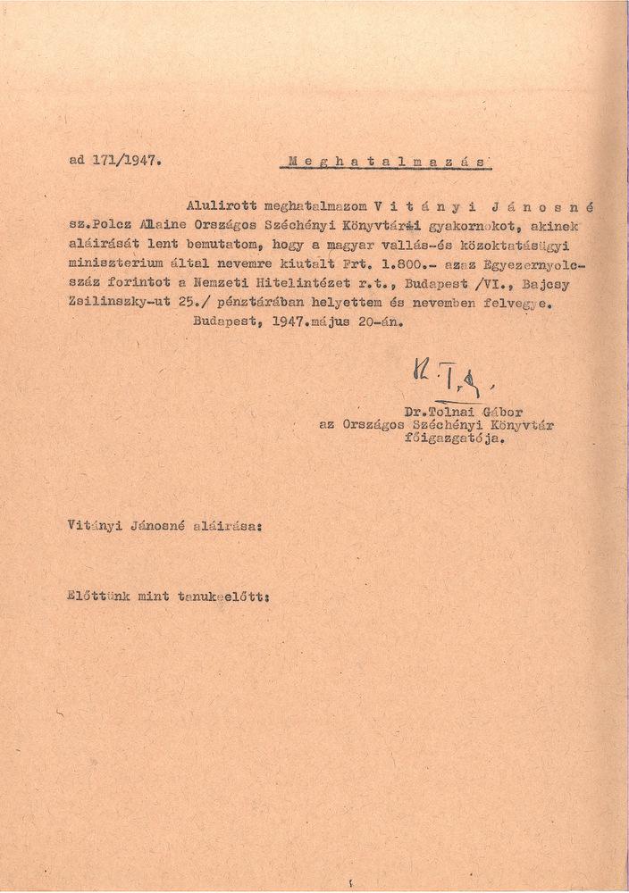 Tolnai Gábor, az OSZK főigazgatójának meghatalmazása Vitányi Jánosné, szül. Polcz Alaine nevére Joó Tibor temetési költségeire kiutalt segély átvételére. – OSZK Irattár, 171/1947.