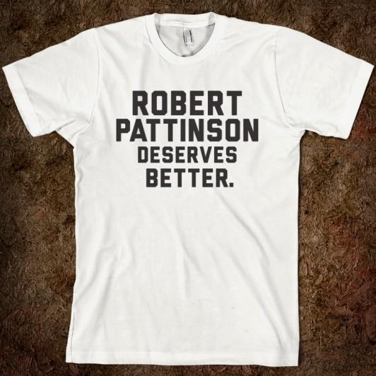 robert-pattinson-deserves-better-than-kristen-stewart.american-apparel-unisex-fitted-tee.white.w760h760.jpg