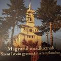 """""""Magyarul imádkoznak Szent István gyermekei a templomban"""" - Csángómagyar archaikus imádságok könyve jelent meg"""