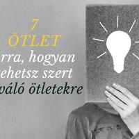 7 ötlet arra, hogyan tehetsz szert kiváló ötletekre!