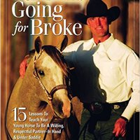 ??ZIP?? Cleve Wells Going For Broke: 15 Lessons To Teach Your Young Horse To Be A Willing, Respectful Partner In Hand & Under Saddle. Special Housing theater property consulte likely