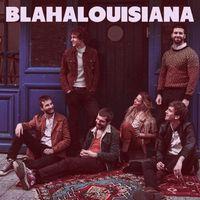 Albumpremier! Blahalouisiana: Blahalouisiana