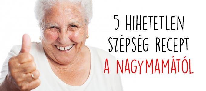 5 hihetetlen szépség recept a nagymamától