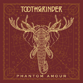 Toothgrinder - Phantom Amour (Spinefarm, 2017)