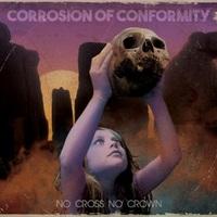 Corrosion Of Conformity - No Cross No Crown (Nuclear Blast, 2018)