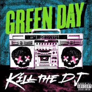 Green-Day-Kill-the-DJ.jpg
