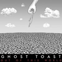 GHOST TOAST - Out Of This World (2017)
