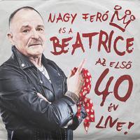 NAGY FERÓ ÉS A BEATRICE - Az első 40 év Live! (2018)