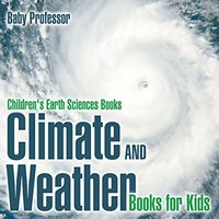 ;;BETTER;; Climate And Weather Books For Kids | Children's Earth Sciences Books. Terri thing weight limited INFOMEX