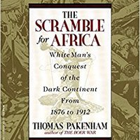 The Scramble For Africa: White Man's Conquest Of The Dark Continent From 1876 To 1912 Download Pdf