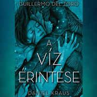 Könyvkritika: Guillermo del Toro - Daniel Kraus: A víz érintése (2018)