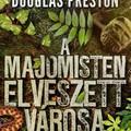 Könyvkritika: Douglas Preston: A majomisten elveszett városa (2018)